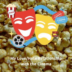 My Love/Hate Relationship with the Cinema