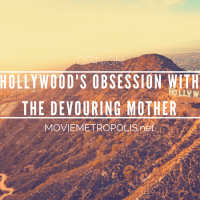 Hollywood's Obsession with the Devouring Mother