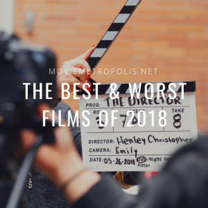 The Best & Worst Films of 2018